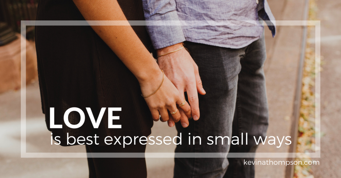 Love Is Best Expressed in Small Ways