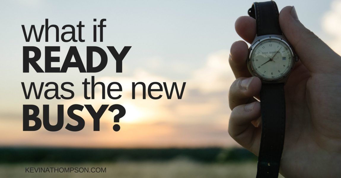 What If Ready Was the New Busy?