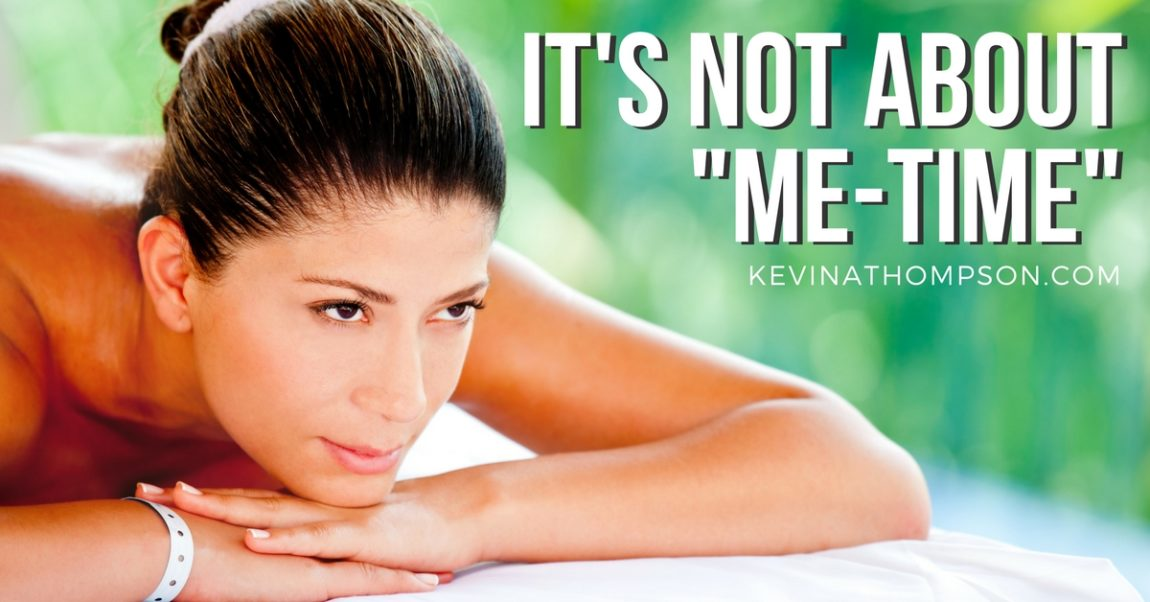 """It's Not About """"Me-Time"""""""