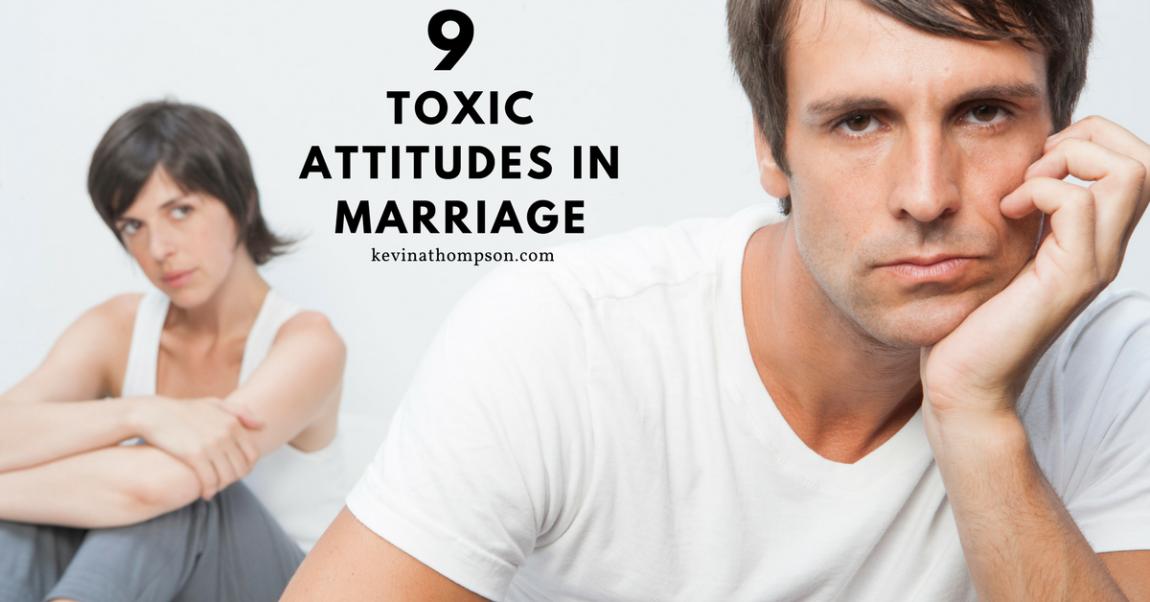 9 Toxic Attitudes in Marriage