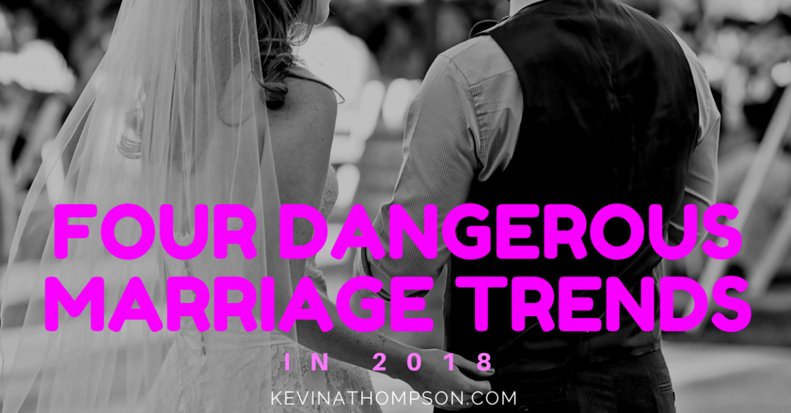 4 Dangerous Marriage Trends in 2018