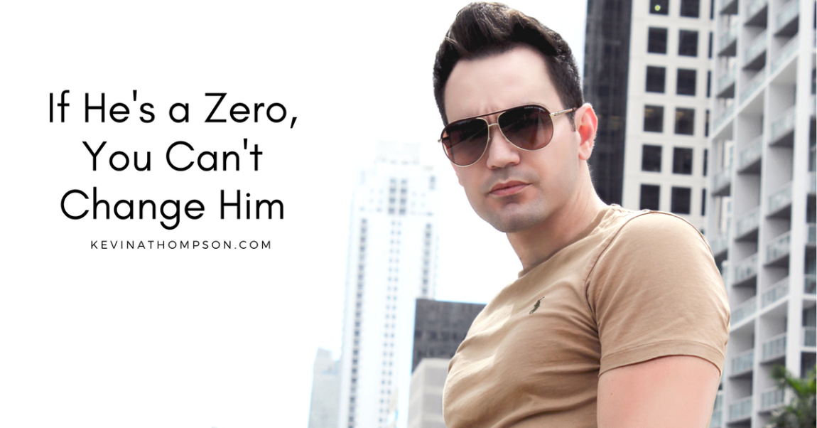 If He's a Zero, You Can't Change Him