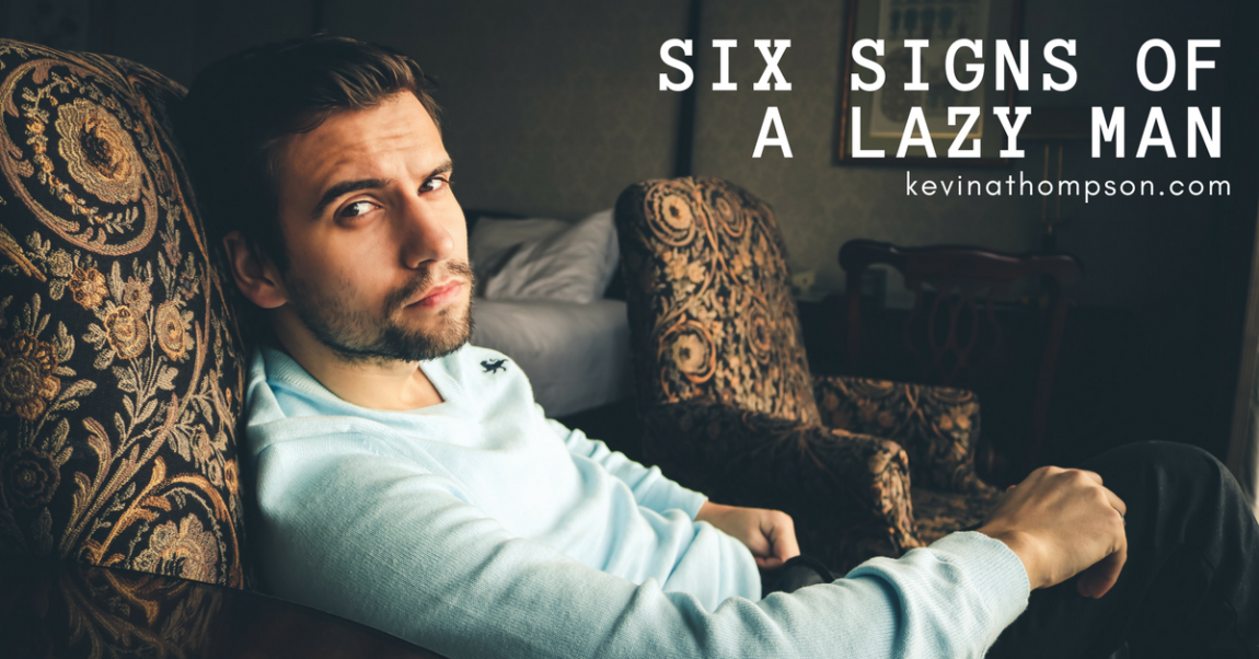 Six Signs of a Lazy Man