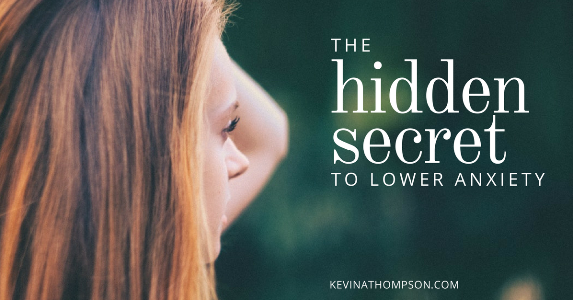 The Hidden Secret to Lower Anxiety