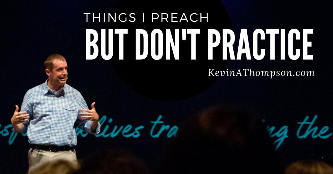 Things I Preach But Don't Practice