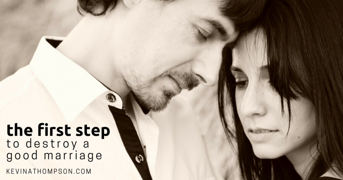 The First Step to Destroy a Good Marriage