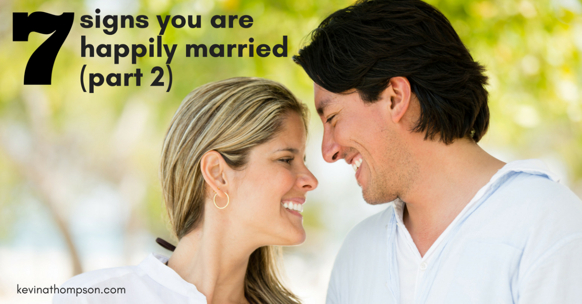 7 Signs You Are Happily Married (Part 2)