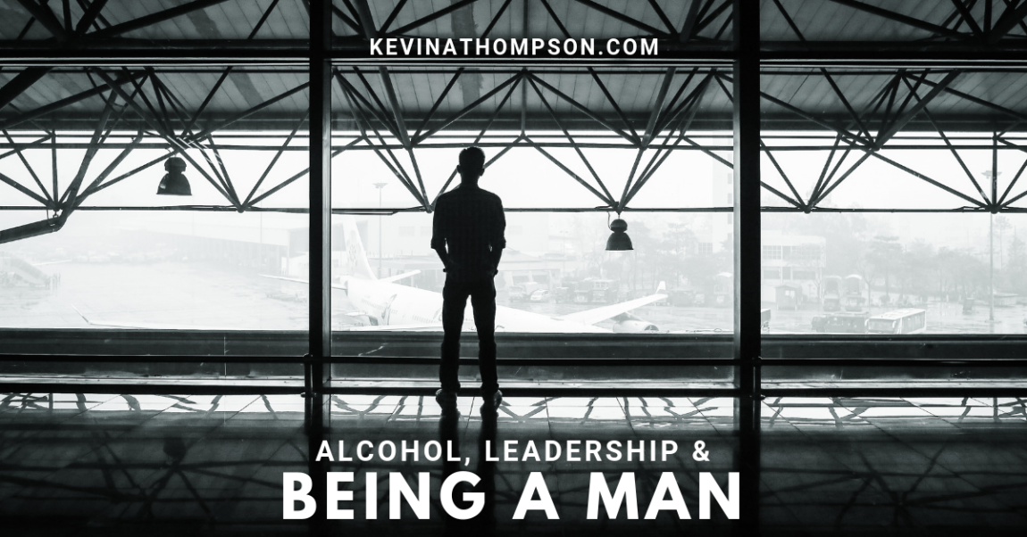 Alcohol, Leadership, and Being a Man