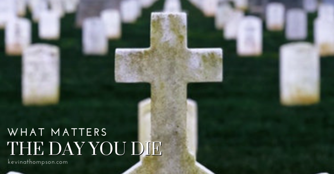 What Matters the Day You Die