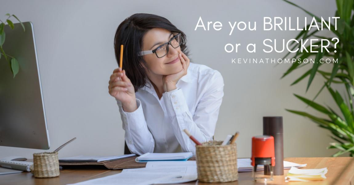 Are You Brilliant or a Sucker?