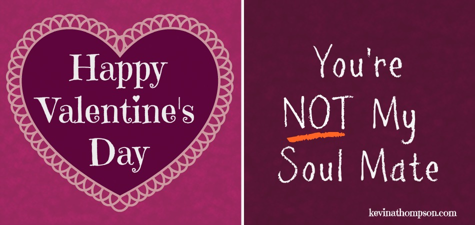 Happy Valentine's Day: You're Not My Soul Mate