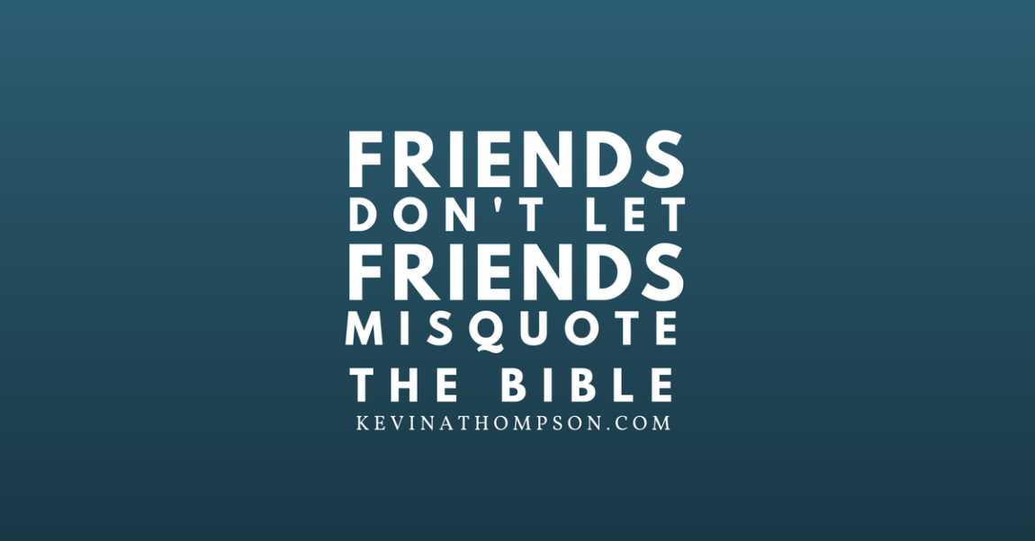 Friends Don't Let Friends Misquote the Bible