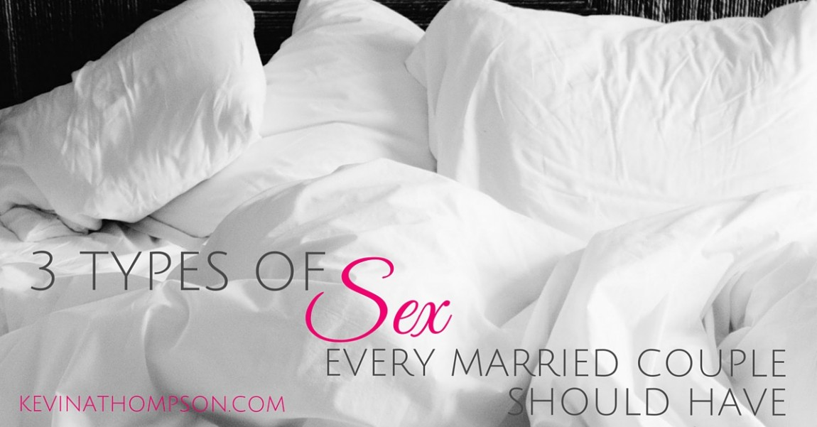 Three Types of Sex Every Married Couple Should Have