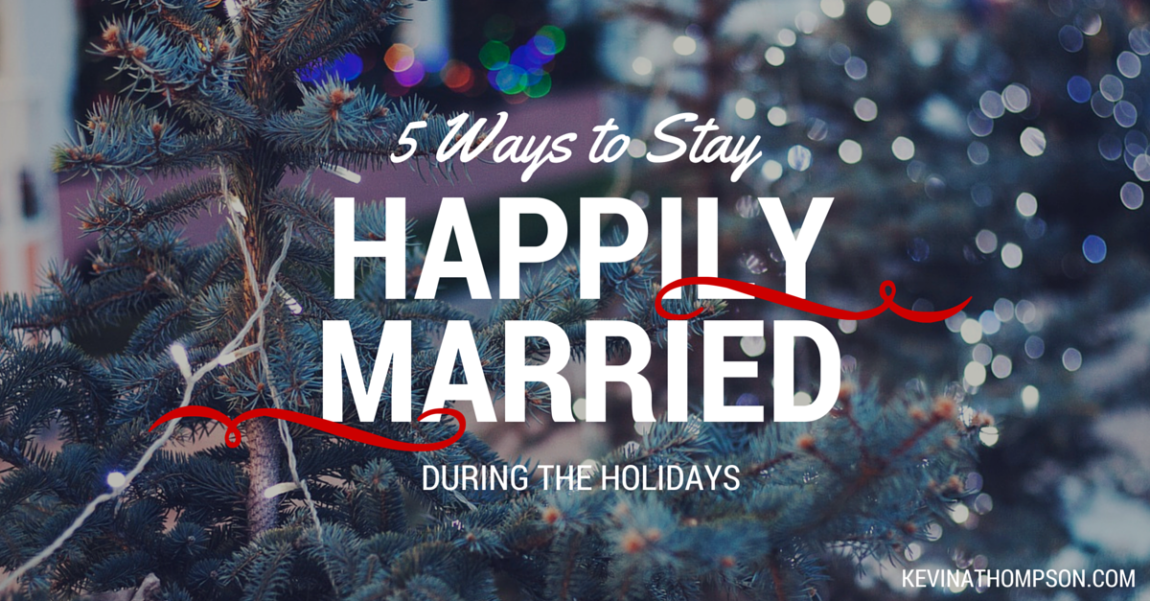 Five Ways to Stay Happily Married During the Holidays