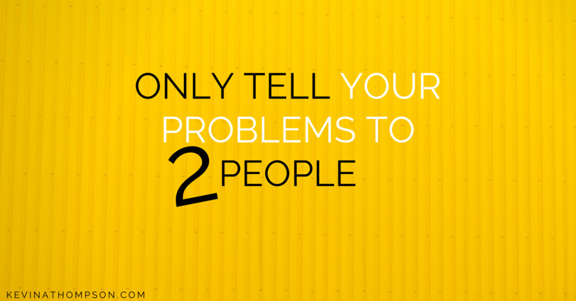 Only Tell Your Problems to Two People