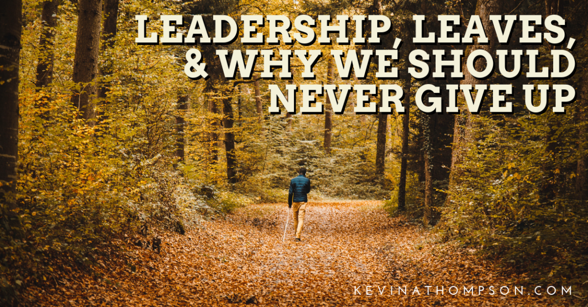 Leadership, Leaves, and Why We Should Never Give Up