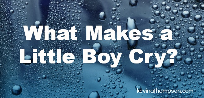What Makes a Little Boy Cry