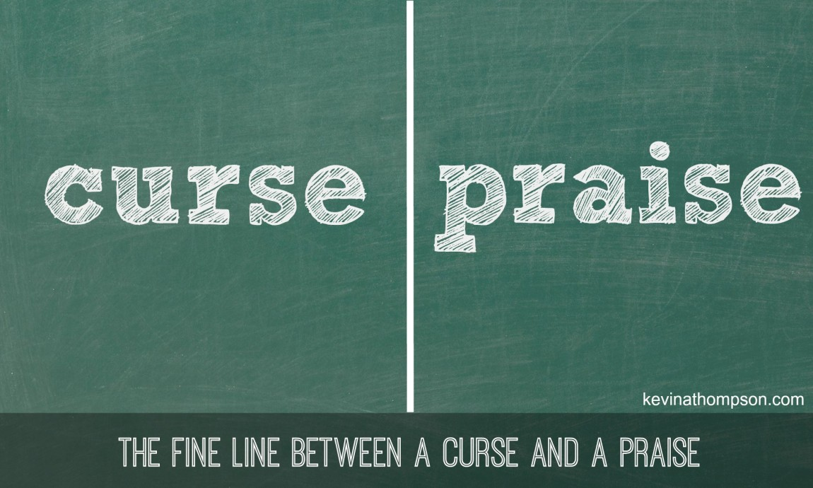 The Fine Line Between a Curse and a Praise
