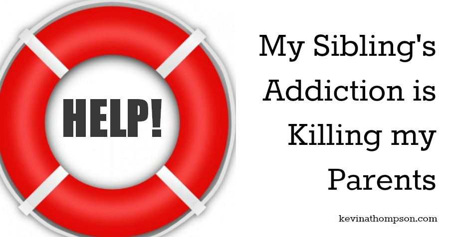 Help! My Sibling's Addiction is Killing My Parents