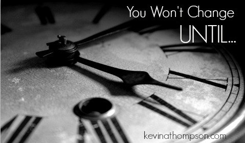 You Won't Change Until…