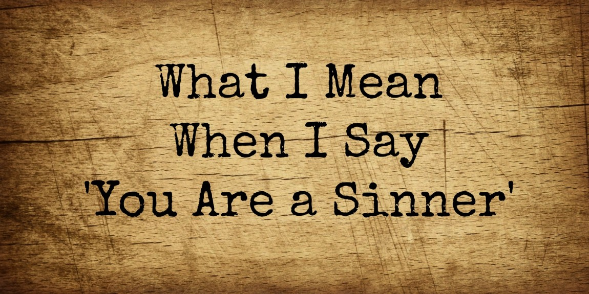 What I Mean When I Say 'You Are a Sinner'