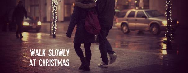 Walk Slowly at Christmas
