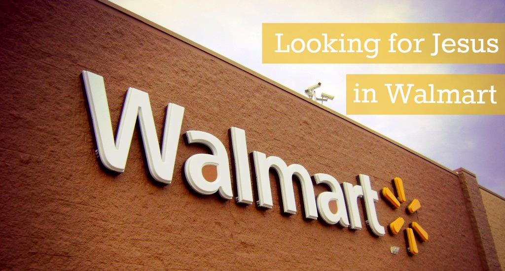 Looking for Jesus in Walmart