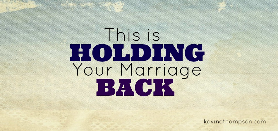 This Is Holding Your Marriage Back