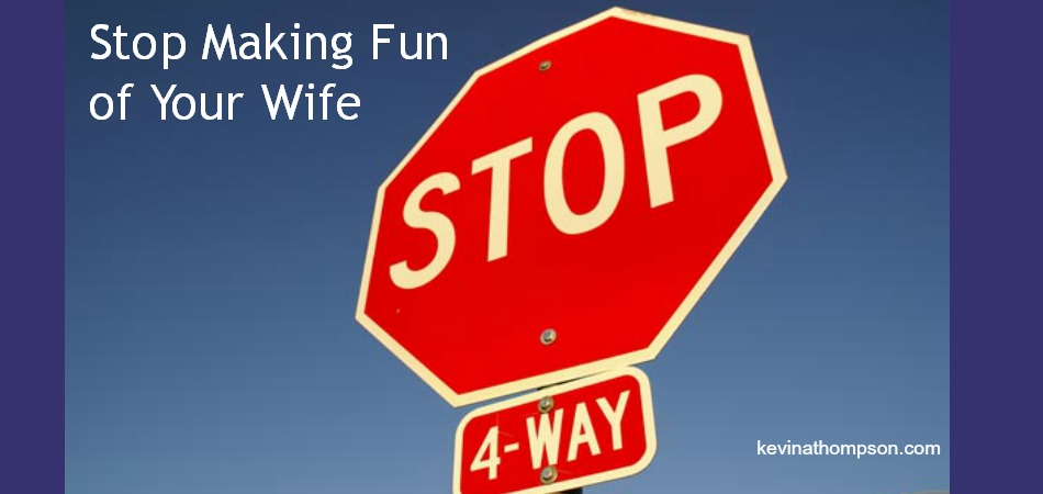 Stop Making Fun of Your Wife