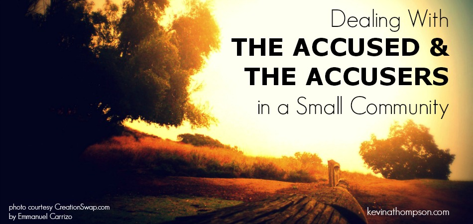 Dealing With the Accused and the Accusers in a Small Community