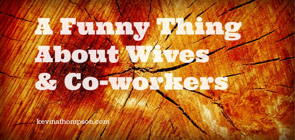 A Funny Thing About Wives and Co-workers