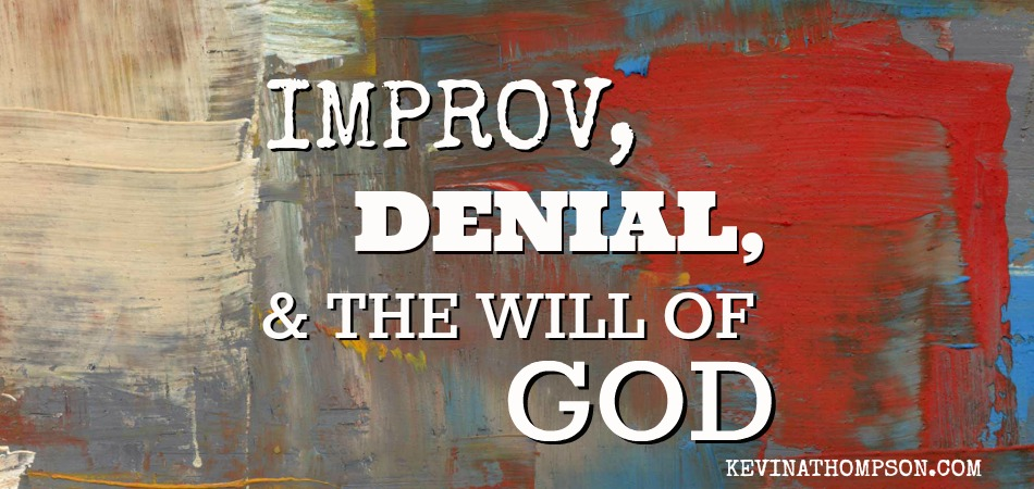Improv, Denial, and the Will of God
