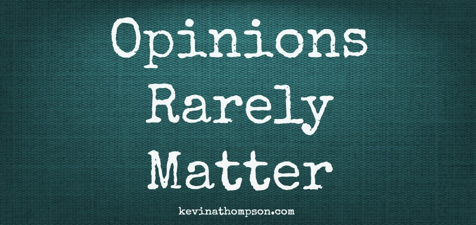 Opinions Rarely Matter