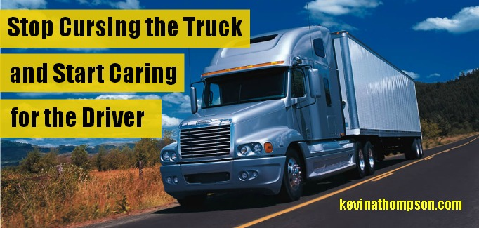 Stop Cursing the Truck and Start Caring for the Driver