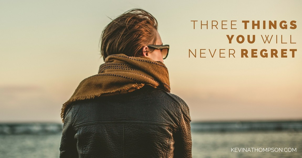 3 Things You Will Never Regret