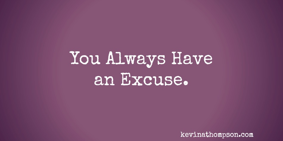 You Always Have an Excuse