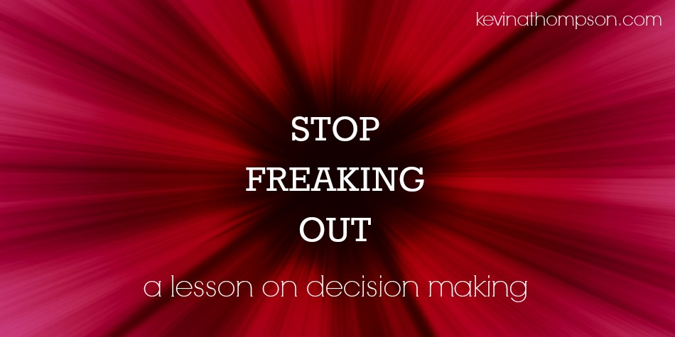 Stop Freaking Out: A Lesson on Decision Making