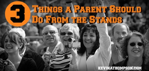 3 Things a Parent Should Do From the Stands