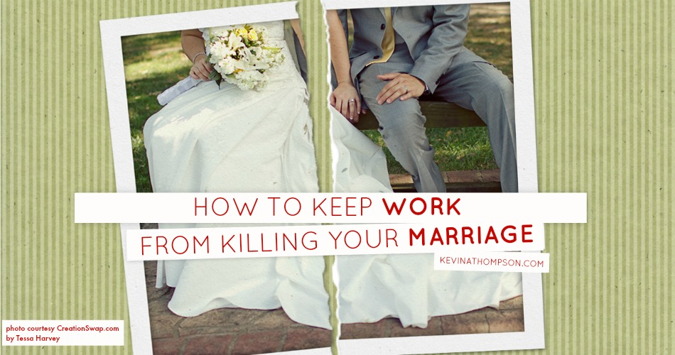 How to Keep Work From Killing Your Marriage