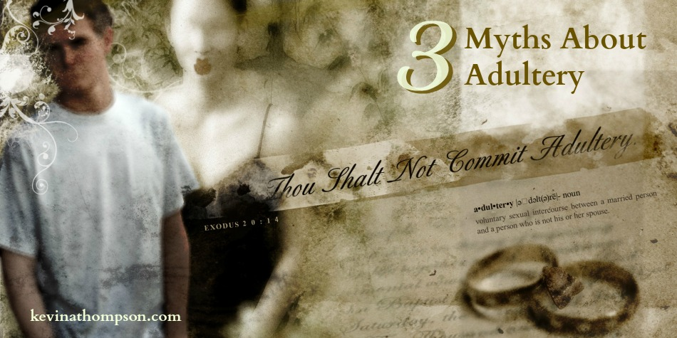 Three Myths About Adultery
