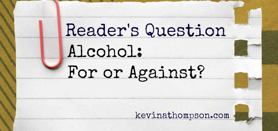 Alcohol: For or Against? (A Reader's Question)