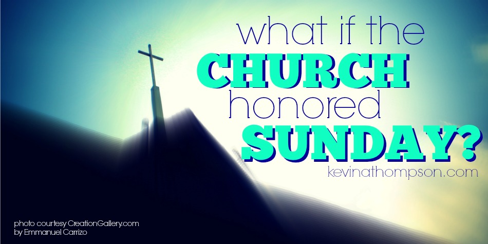 What If The Church Honored Sunday?