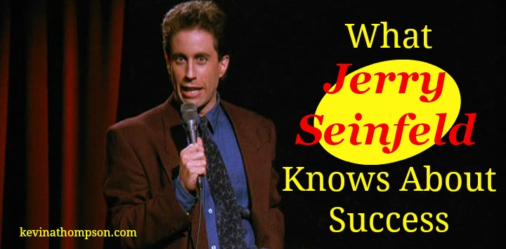 What Jerry Seinfeld Knows About Success