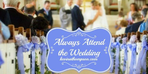 Always Attend the Wedding