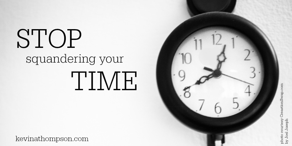 Stop Squandering Your Time