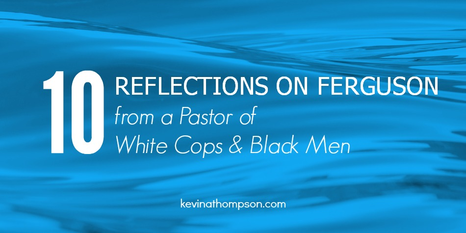 10 Reflections on Ferguson from a Pastor of White Cops and Black Men