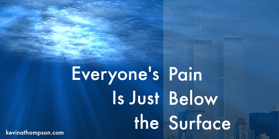 Everyone's Pain Is Just Below the Surface