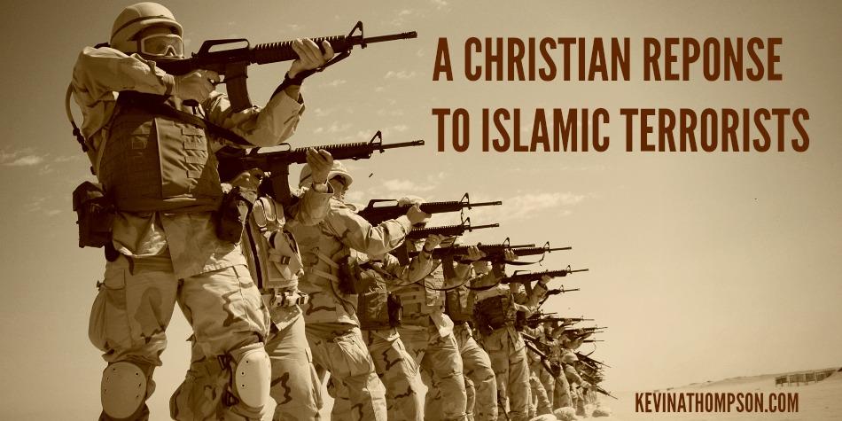 A Christian Response to Islamic Terrorists