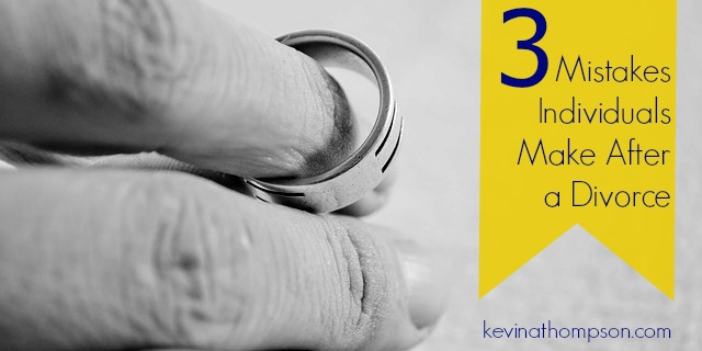 Three Mistakes Individuals Make After a Divorce