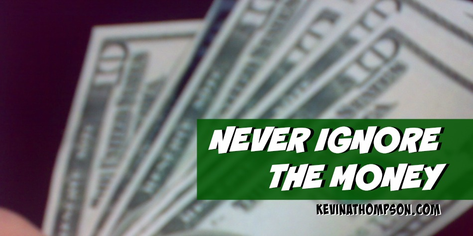 Never Ignore the Money